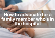 How to advocate for a family member who is in the hospital